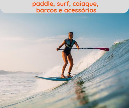 Paddle, Surf, Caiaque, Barcos e Acessórios